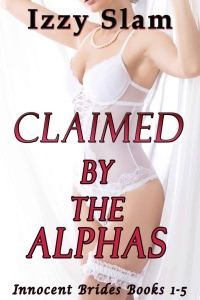 Claimed By The  Alphas (Innocent Brides Books 1 - 5) - Izzy Slam