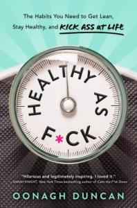 Healthy as F*ck: The Habits You Need to Get Lean, Stay Healthy, and Kick Ass at Life - Oonagh Duncan