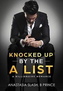 Knocked Up By The A List: A Billionaire Romance - Anastasia Slash, B Prince