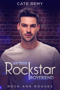 My Fake Rockstar Boyfriend (Rock and Rogues 1) - Cate Remy