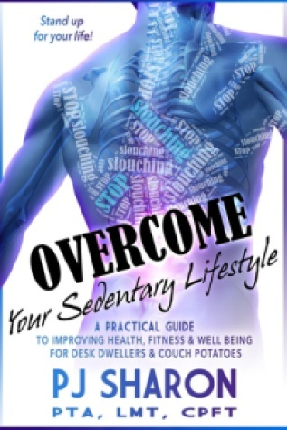 Overcome Your Sedentary Lifestyle: A Practical Guide to Improving Health, Fitness, and Well-being for Desk Dwellers and Couch Potatoes - P.J. Sharon