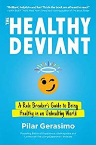 The Healthy Deviant: A Rule Breaker's Guide to Being Healthy in an Unhealthy World - Pilar Gerasimo