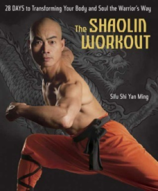 The Shaolin Workout: 28 Days to Transforming Your Body and Soul the Warrior's Way - Yan Ming