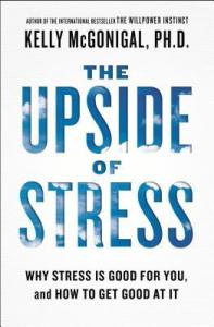 The Upside of Stress: Why Stress Is Good for You, and How to Get Good at It - Kelly McGonigal