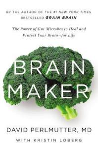 Brain Maker: The Power of Gut Microbes to Heal and Protect Your Brain for Life - David Perlmutter, Kristin Loberg