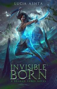 Invisible Born (Dragon Force 1) - Lucia Ashta