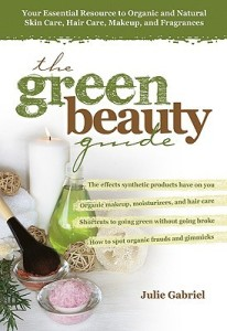The Green Beauty Guide: Your Essential Resource to Organic and Natural Skin Care, Hair Care, Makeup, and Fragrances - Julie Gabriel