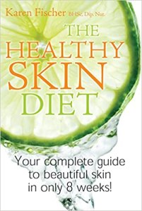 The Healthy Skin Diet: Your Complete Guide To Beautiful Skin In Only 8 Weeks! - Karen Fischer