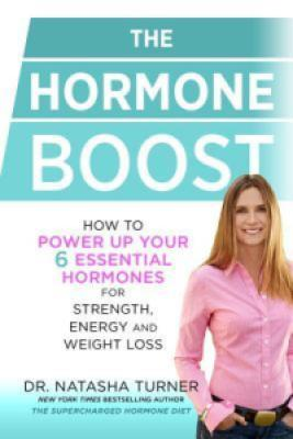 The Hormone Boost: How to Power Up Your Six Essential Hormones for Strength, Energy and Weight Loss - Natasha Turner