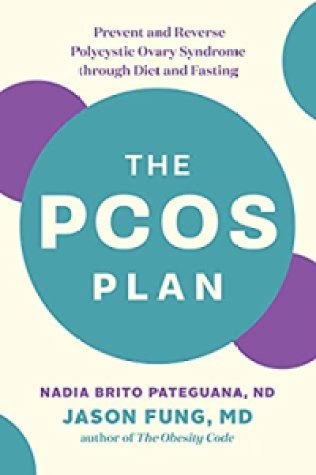 The PCOS Plan: Prevent and Reverse Polycystic Ovary Syndrome through Diet and Fasting - Nadia Brito Pateguana, Jason Fung