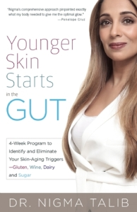 Younger Skin Starts in the Gut: 4-Week Program to Identify and Eliminate Your Skin-Aging Triggers (Gluten, Wine, Dairy, and Sugar) - Nigma Talib
