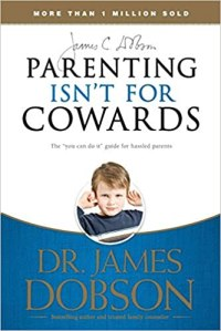 Parenting Isn't for Cowards: The 'You Can Do It' Guide for Hassled Parents - James C. Dobson