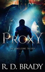 Proxy: A Dystopian Thriller (The Unwelcome Trilogy 3) - R.D. Brady