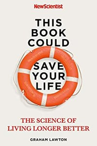 This Book Could Save Your Life: The Science of Living Longer Better - Graham Lawton