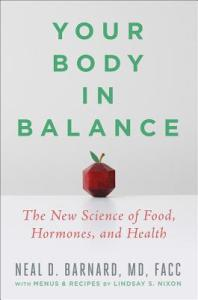 Your Body in Balance: The New Science of Food, Hormones, and Health - Neal D. Barnard