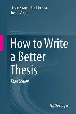 How to Write a Better Thesis - David Evans, Paul Gruba, Justin Zobel