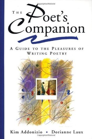 The Poet's Companion: A Guide to the Pleasures of Writing Poetry - Kim Addonizio & Dorianne Laux