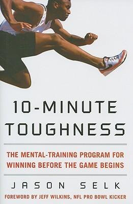 10-Minute Toughness: The Mental Training Program for Winning Before the Game Begins - Jason Selk