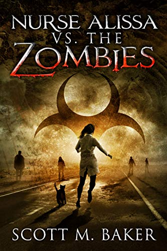 Nurse Alissa vs. the Zombies - Scott M. Baker