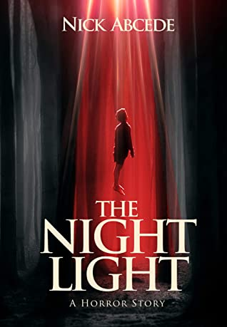 The Night Light: A Horror Story - Nick Abcede